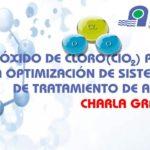 CHARLA GRATUITA – DIÓXIDO DE CLORO PARA LA OPTIMIZACIÓN DE SISTEMAS DE TRATAMIENTO DE AGUA