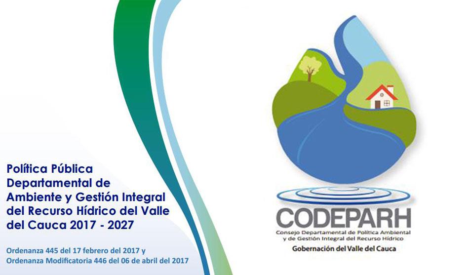 Política Pública del Departamento del Valle del Cauca en Ambiente y Gestión Integral del Recurso Hídrico (Ordenanzas No. 445 del 13 de febrero del 2017 y No. 446 del 06 de abril del 2017)